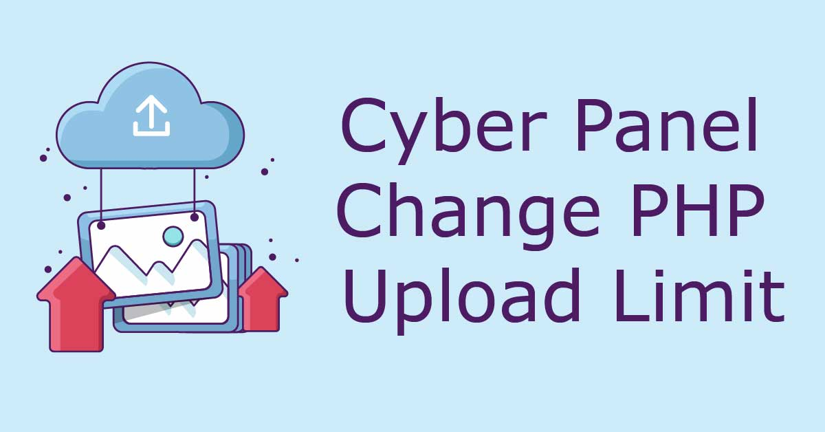 Cyber Panel Change PHP Upload Limit